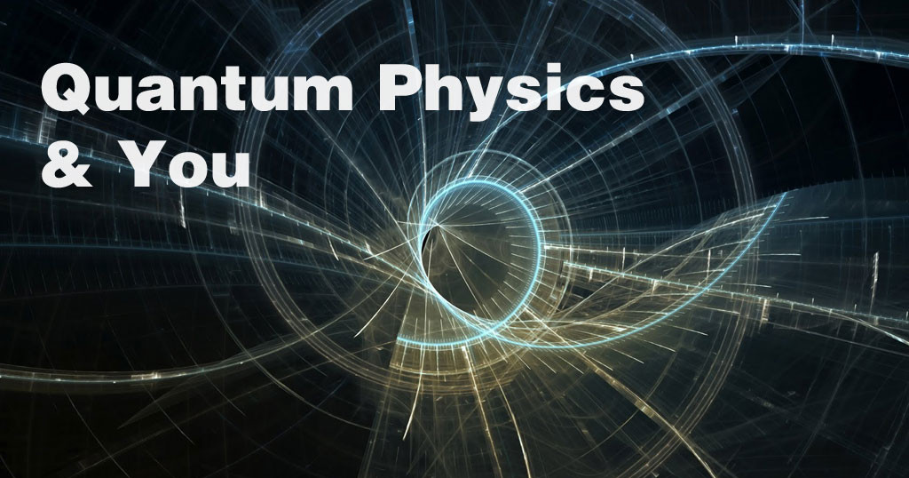quantum physics and you - Spring Hanna Life Coach